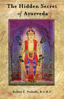 The Hidden Secret of Ayurveda, Robert Svoboda / Arnie Lade