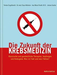 Die Zukunft der Krebsmedizin/Torsten Engelbrecht / Claus Köhnlein / Inez Pandit / Juliane Sacher