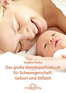 Das große Homöopathiebuch für Schwangerschaft, Geburt und Stillzeit/Sandra Perko