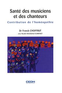 Santé des musiciens et des chanteurs : Contribution de l'homéopathie/Franck Choffrut
