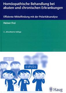 Homöopathische Behandlung bei akuten und chronischen Erkrankungen, Heiner Frei