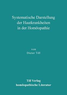 Systematische Darstellung der Hautkrankheiten in der Homöopathie/Dieter Till