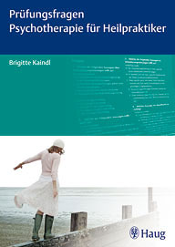 Prüfungsfragen Psychotherapie für Heilpraktiker/Brigitte Kaindl
