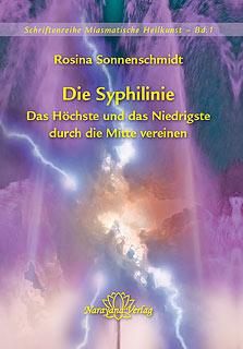 Die Syphilinie - Das Höchste und das Niedrigste durch die Mitte vereinen - Band 1/Rosina Sonnenschmidt