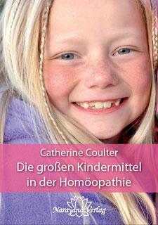 Die großen Kindermittel in der Homöopathie/Catherine R. Coulter