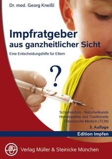 Impfratgeber aus ganzheitlicher Sicht/Georg Dr.med Kneißl