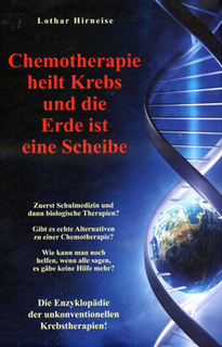 Chemotherapie heilt Krebs und die Erde ist eine Scheibe/Lothar Hirneise