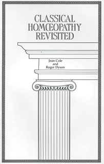 Classical Homeopathy Revisited/Jean Cole / Roger Dyson