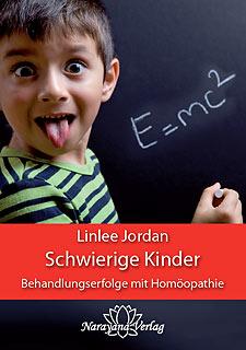 Schwierige Kinder - Behandlungserfolge mit Homöopathie/Linlee  Jordan
