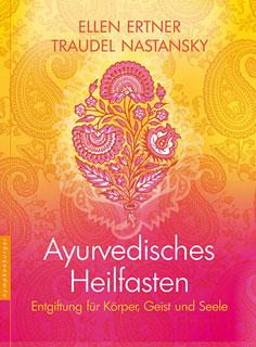 Ayurvedisches Heilfasten/Ellen Ertner / Traudel Nastansky