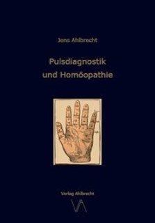 Pulsdiagnostik und Homöopathie/Jens Ahlbrecht