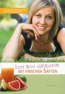 Ich bin gesund - Mit frischen Säften/Winfried Holler