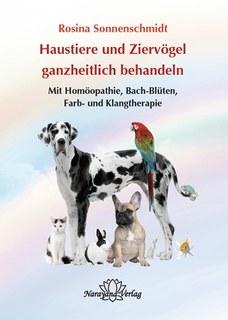 Haustiere und Ziervögel ganzheitlich behandeln/Rosina Sonnenschmidt