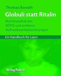 Globuli statt Ritalin - Homöopathie bei ADHS und anderen Aufmerksamkeitsstörungen/Thomas Bonath