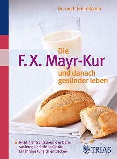 Die F.X. Mayr-Kur und danach gesünder leben/Erich Rauch
