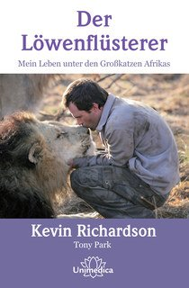 Der Löwenflüsterer/Kevin Richardson / Toni Park