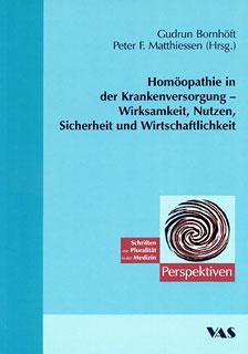Homöopathie in der Krankenversorgung - Wirksamkeit, Nutzen, Sicherheit und Wirtschaftlichkeit/Gudrun Bornhöft / Peter F. Matthiessen