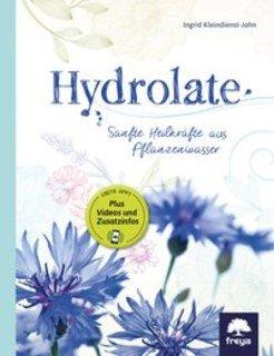 Hydrolate - Sanfte Heilkräfte aus Pflanzenwasser/Ingrid Kleindienst-John