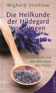 Die Heilkunde der Hildegard von Bingen/Wighard Strehlow