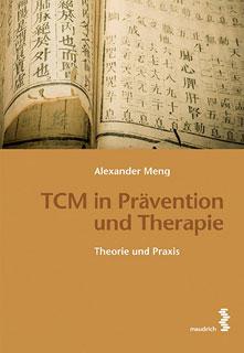 TCM in Prävention und Therapie/Alexander Meng