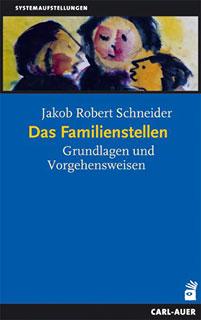 Das Familienstellen/Jakob Robert Schneider