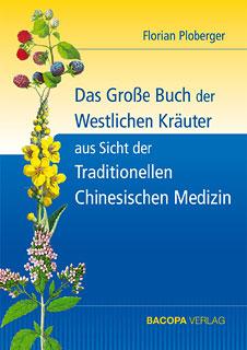 Das Grosse Buch der Westlichen Kräuter aus Sicht der Traditionellen Chinesischen Medizin/Florian Ploberger
