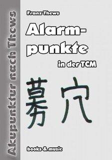 Akupunktur Arbeitsskript: Alarmpunkte, Franz Thews
