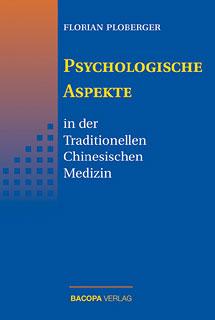 Psychologische Aspekte in der Traditionellen Chinesischen Medizin/Florian Ploberger