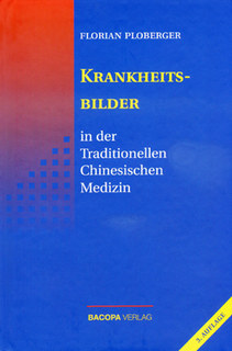 Krankheitsbilder in der Traditionellen Chinesischen Medizin/Florian Ploberger