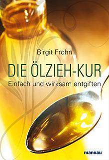 Die Ölzieh-Kur. Einfach und wirksam entgiften/Birgit Frohn