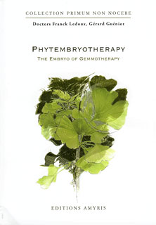 Phytembryotherapy. The Embryo of Gemmotherapy, Franck Ledoux / Gérard Guéniot