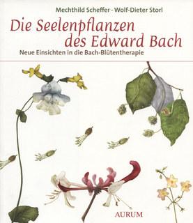 Die Seelenpflanzen des Edward Bach/Mechthild Scheffer / Wolf-Dieter Storl