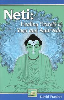 Neti: Healing Secrets of Yoga and Ayurveda, David Frawley