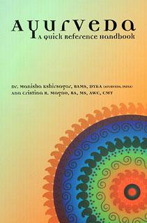 Ayurveda - A Quick Reference Handbook/Manisha Kshirsagar / Ana Cristina Magno