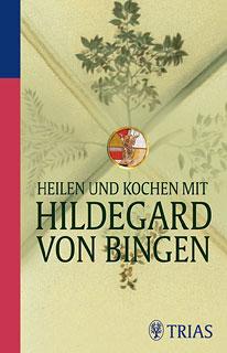 Heilen und Kochen mit Hildegard von Bingen/Petra Hirscher