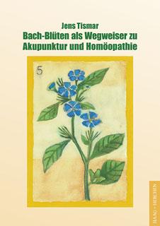Bach-Blüten als Wegweiser zu Akupunktur und Homöopathie, Jens Tismar
