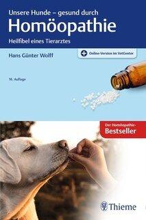 Unsere Hunde - gesund durch Homöopathie/Hans G. Wolff