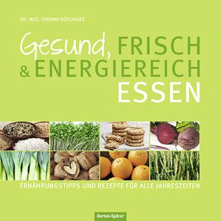 Gesund, frisch & energiereich essen/Yvonne Höflinger