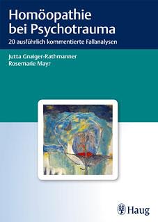 Homöopathie bei Psychotrauma/Jutta Gnaiger-Rathmanner / Rosemarie Mayr