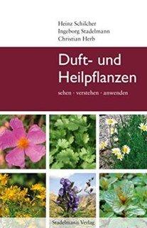 Duft- und Heilpflanzen/Ingeborg Stadelmann / Heinz Schilcher / Christian Herb