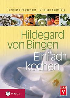 Hildegard von Bingen. Einfach kochen/Brigitte Pregenzer / Brigitte Schmidle