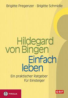 Hildegard von Bingen - Einfach Leben/Brigitte Pregenzer / Brigitte Schmidle