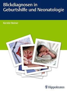 Blickdiagnosen in Geburtshilfe und Neonatologie/Kerstin Steiner