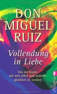 Vollendung in Liebe/Don Miguel Ruiz