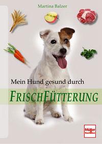 Mein Hund gesund durch Frischfütterung/Martina Balzer