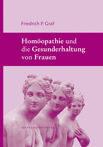 Homöopathie und die Gesunderhaltung von Frauen/Friedrich P. Graf