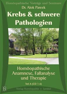 Krebs und schwere Pathologien. Homöopathische Anamnese, Fallanalyse und Therapie - 13 CD's, Alok Pareek