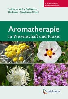 Aromatherapie in Wissenschaft und Praxis/Wolfgang Steflitsch / Dietmar Wolz / Gerhard Buchbauer