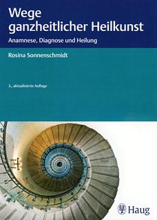 Wege ganzheitlicher Heilkunst/Rosina Sonnenschmidt