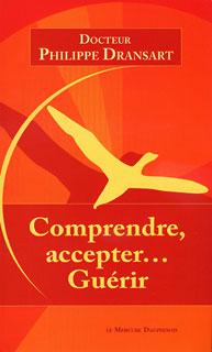Comprendre, Accepter Guérir/Philippe Dransart